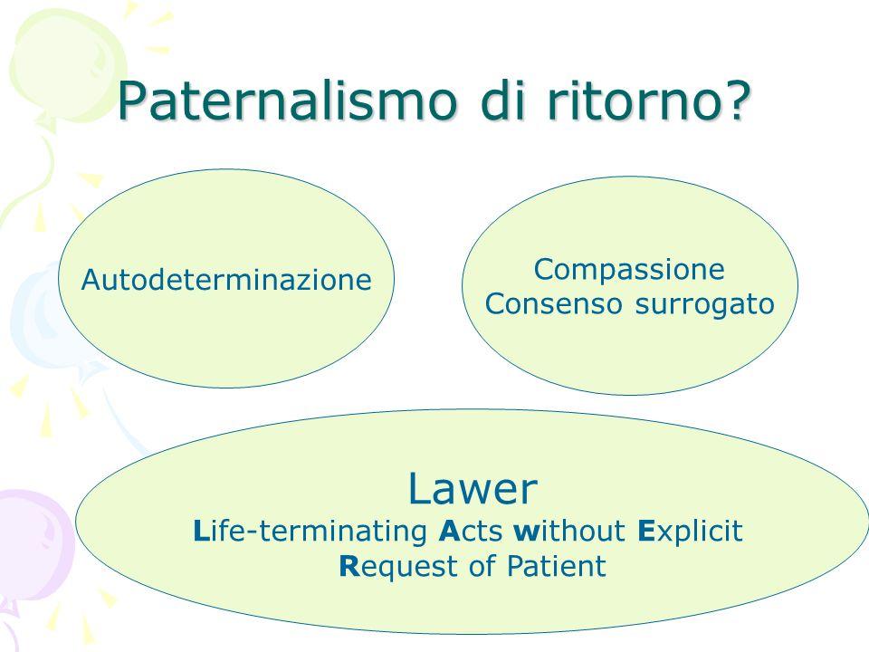 Paternalismo di ritorno? Autodeterminazione Compassione Consenso surrogato Lawer Life-terminating Acts without Explicit Request of Patient
