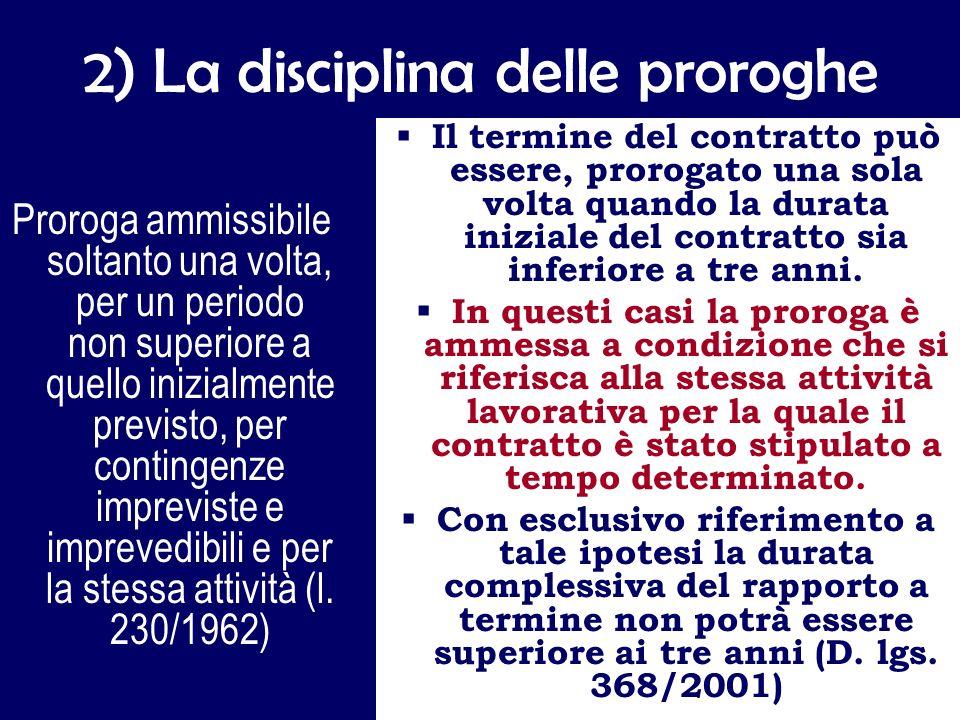 2) La disciplina delle proroghe Proroga ammissibile soltanto una volta, per un periodo non superiore a quello inizialmente previsto, per contingenze impreviste e imprevedibili e per la stessa attività (l.