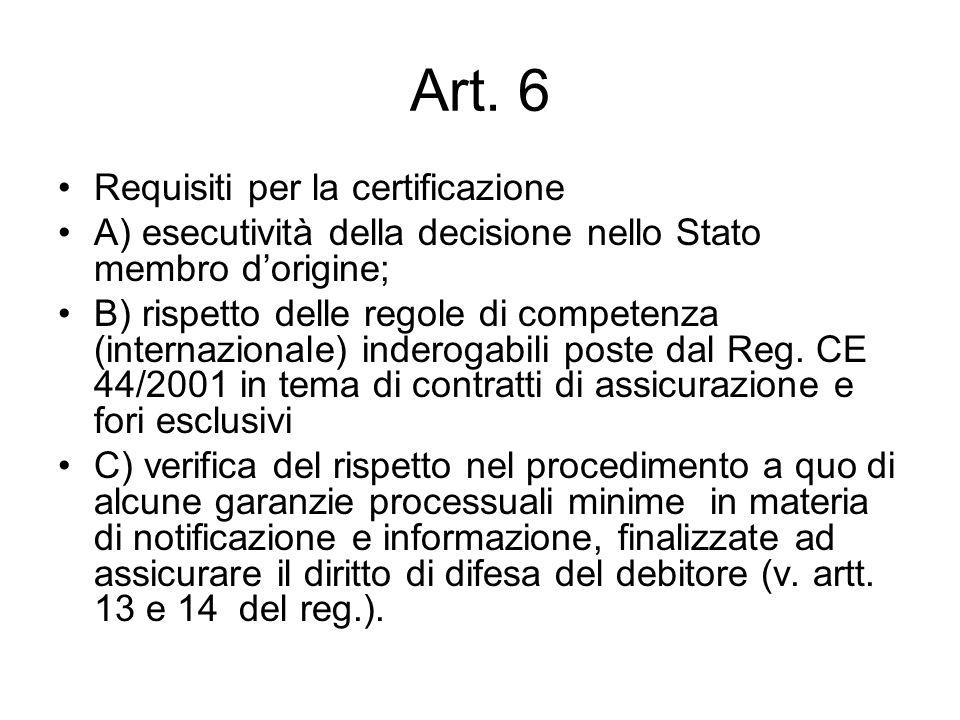Art. 6 Requisiti per la certificazione A) esecutività della decisione nello Stato membro dorigine; B) rispetto delle regole di competenza (internazion