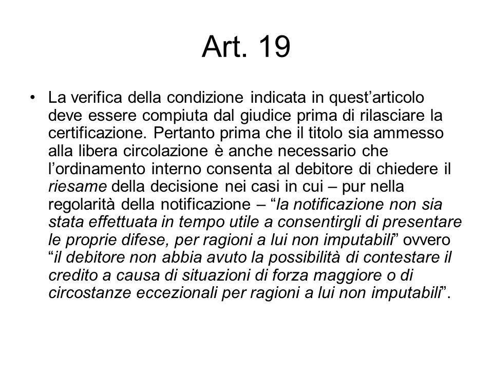 Art. 19 La verifica della condizione indicata in questarticolo deve essere compiuta dal giudice prima di rilasciare la certificazione. Pertanto prima