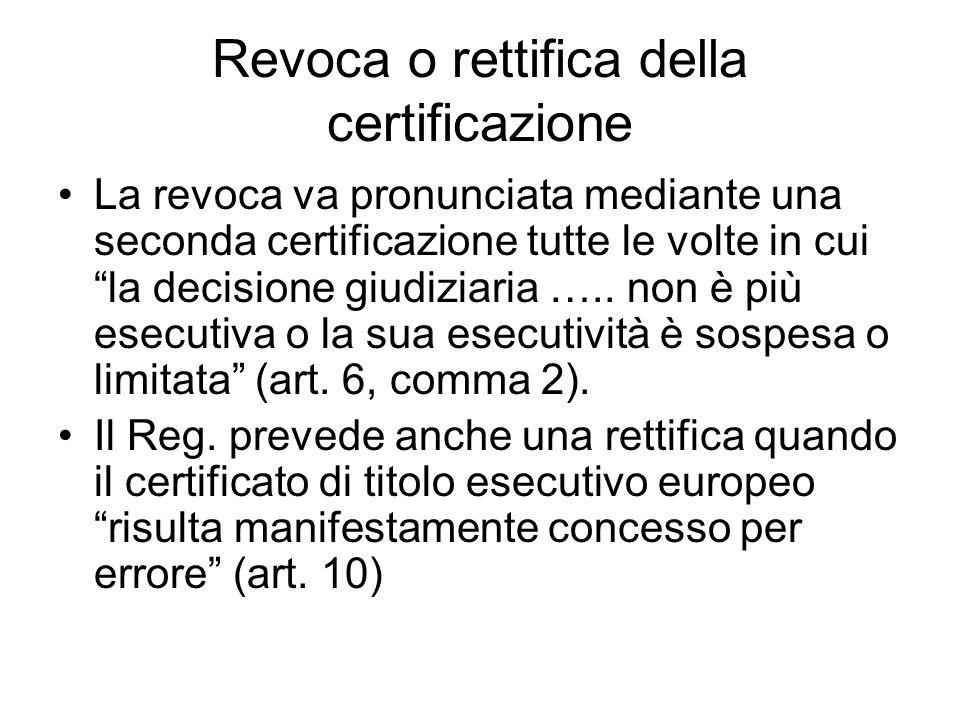Revoca o rettifica della certificazione La revoca va pronunciata mediante una seconda certificazione tutte le volte in cui la decisione giudiziaria …..