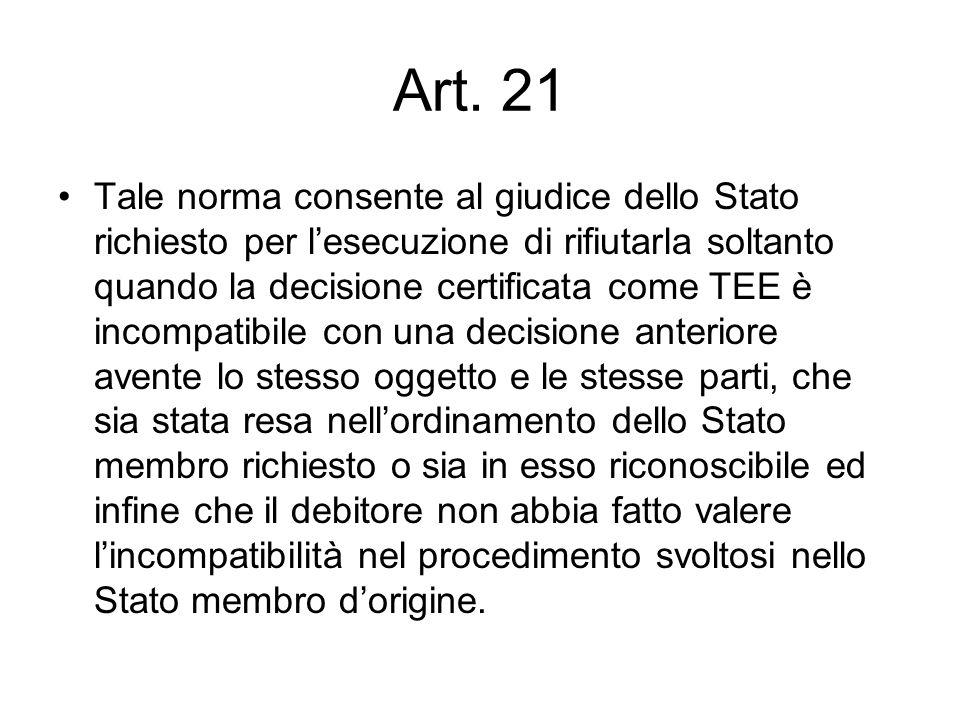 Art. 21 Tale norma consente al giudice dello Stato richiesto per lesecuzione di rifiutarla soltanto quando la decisione certificata come TEE è incompa