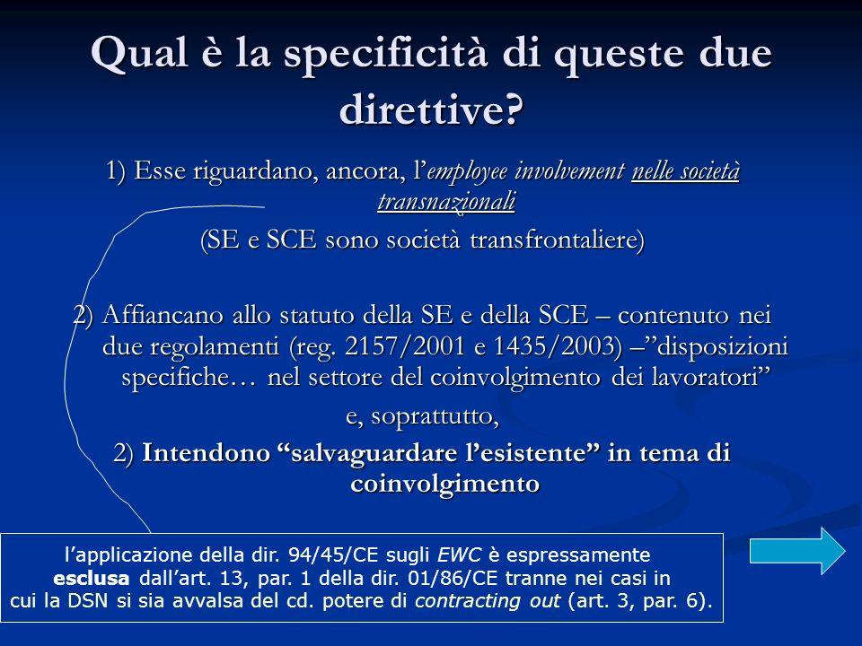 Qual è la specificità di queste due direttive? 1) Esse riguardano, ancora, lemployee involvement nelle società transnazionali (SE e SCE sono società t