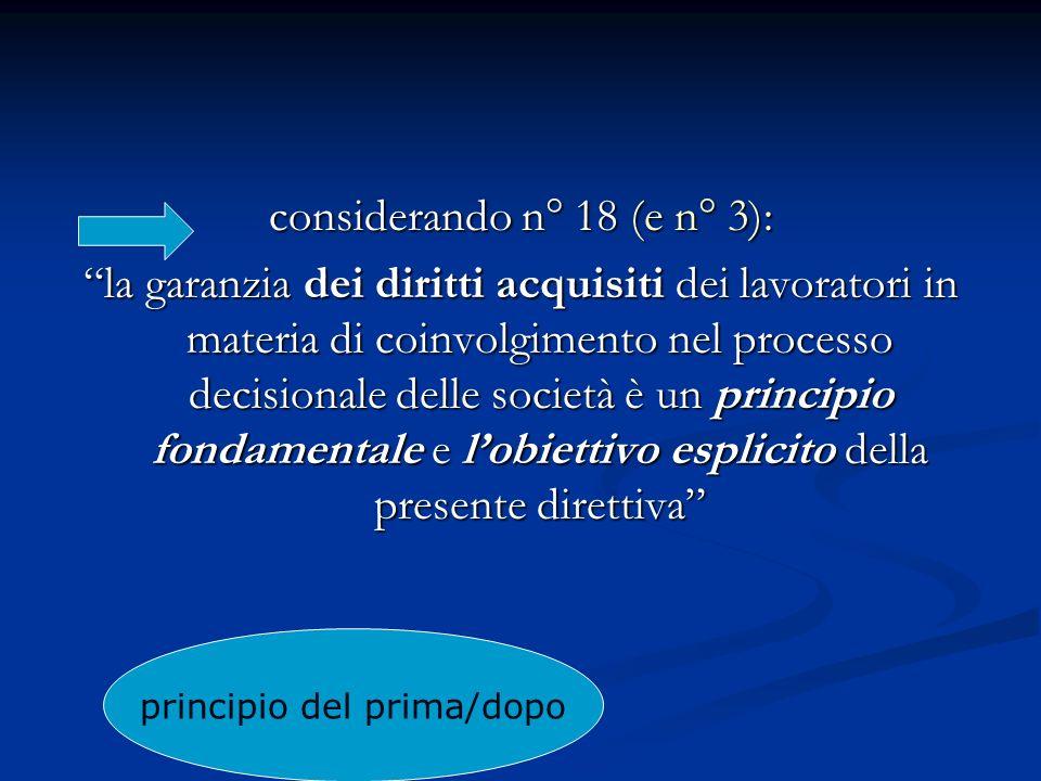 considerando n° 18 (e n° 3): la garanzia dei diritti acquisiti dei lavoratori in materia di coinvolgimento nel processo decisionale delle società è un