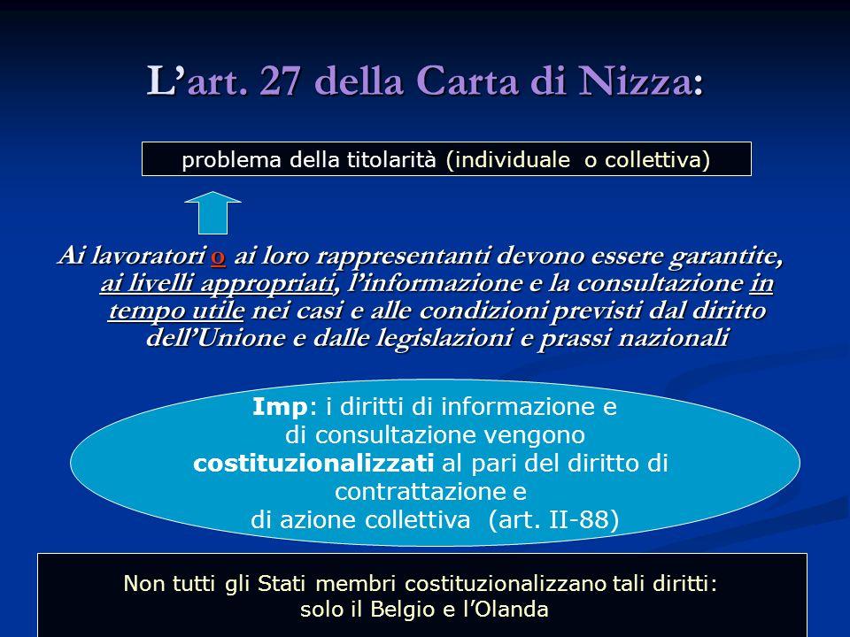 Lart. 27 della Carta di Nizza: Ai lavoratori o ai loro rappresentanti devono essere garantite, ai livelli appropriati, linformazione e la consultazion