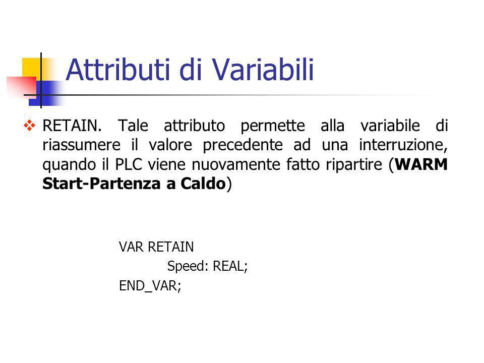 Attributi di Variabili RETAIN. Tale attributo permette alla variabile di riassumere il valore precedente ad una interruzione, quando il PLC viene nuov