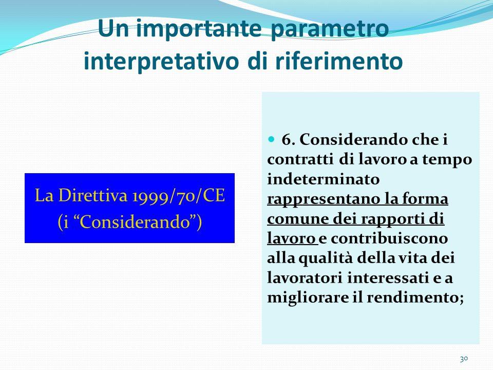 30 La Direttiva 1999/70/CE (i Considerando) 6. Considerando che i contratti di lavoro a tempo indeterminato rappresentano la forma comune dei rapporti