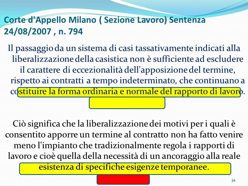 34 Corte d'Appello Milano ( Sezione Lavoro) Sentenza 24/08/2007, n. 794 Il passaggio da un sistema di casi tassativamente indicati alla liberalizzazio