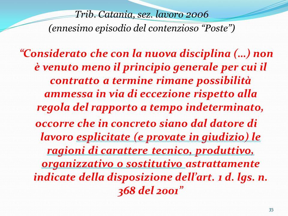 35 Considerato che con la nuova disciplina (…) non è venuto meno il principio generale per cui il contratto a termine rimane possibilità ammessa in vi