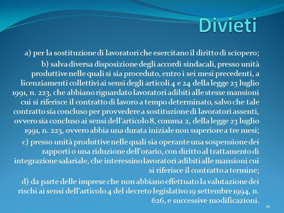 41 a) per la sostituzione di lavoratori che esercitano il diritto di sciopero; b) salva diversa disposizione degli accordi sindacali, presso unità pro