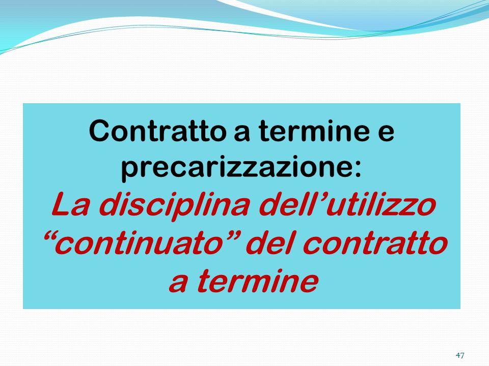 47 Contratto a termine e precarizzazione: La disciplina dellutilizzo continuato del contratto a termine 47