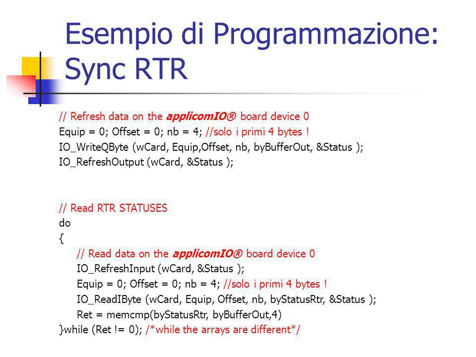 Esempio di Programmazione: Sync RTR // Refresh data on the applicomIO® board device 0 Equip = 0; Offset = 0; nb = 4; //solo i primi 4 bytes ! IO_Write