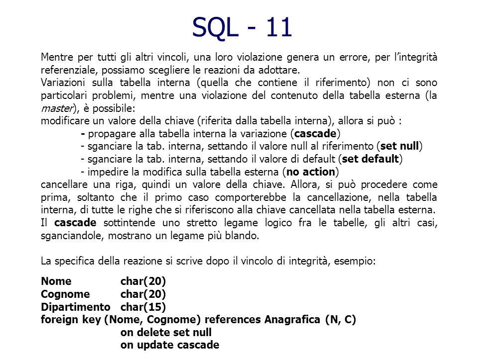 SQL - 10 Definizione dei vincoli. Il più semplice vincolo di tipo interrelazionale è quello di integrità referenziale, che stabilisce un legame fra i