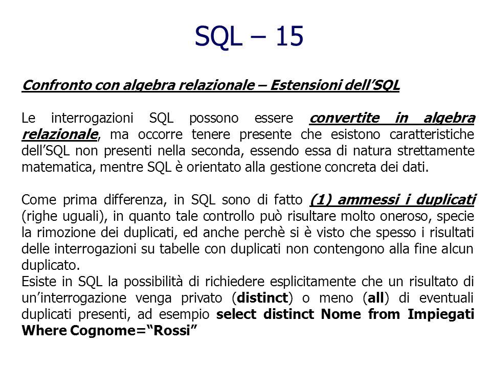 SQL – 14 Caratteristiche delle query Nella target list può comparire * se si vogliono tutte le colonne, o anche una generica espressione, ad esempio s