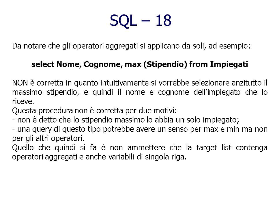 SQL – 17 (4) Operatori Aggregati Gli operatori aggregati costituiscono una delle maggiori estensioni dellSQL rispetto allalgebra relazionale. In quest