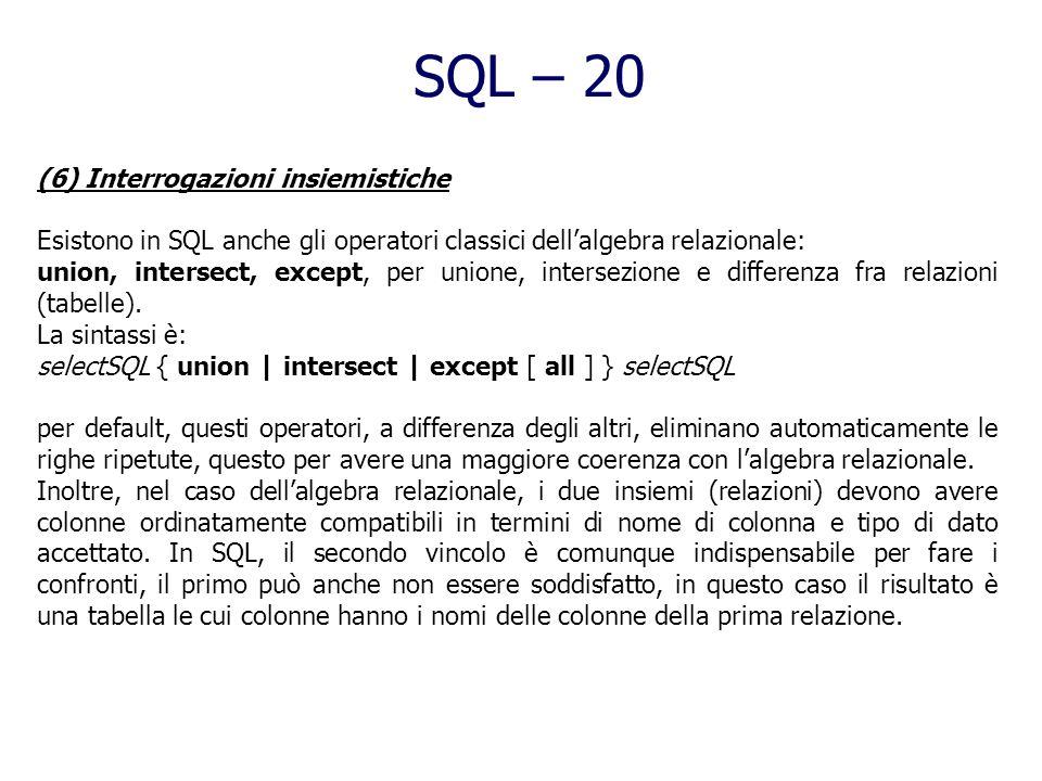 SQL – 19 (5) Interrogazioni con raggruppamento Gli operatori aggregati visti in precedenza operano su tutte le righe di una tabella. Esiste in SQL lop