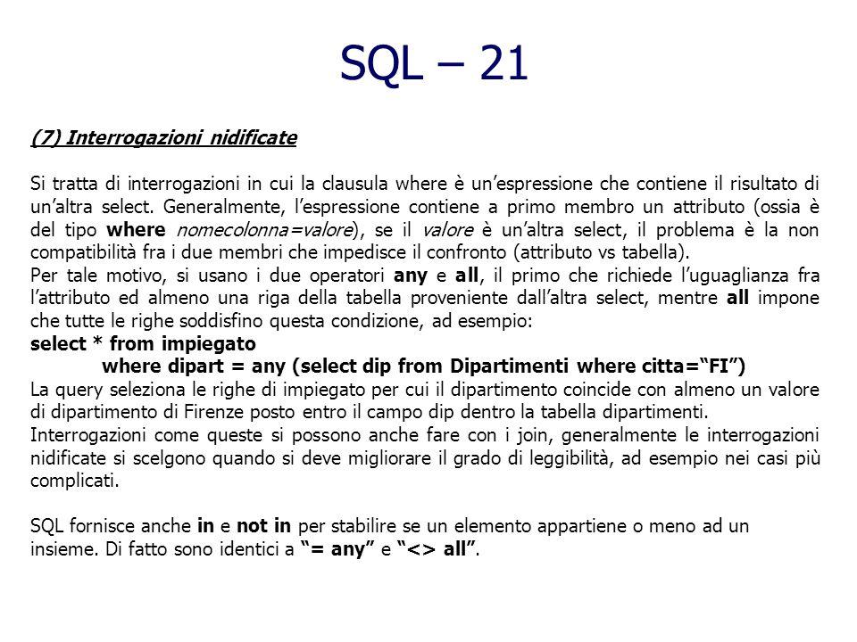 SQL – 20 (6) Interrogazioni insiemistiche Esistono in SQL anche gli operatori classici dellalgebra relazionale: union, intersect, except, per unione,