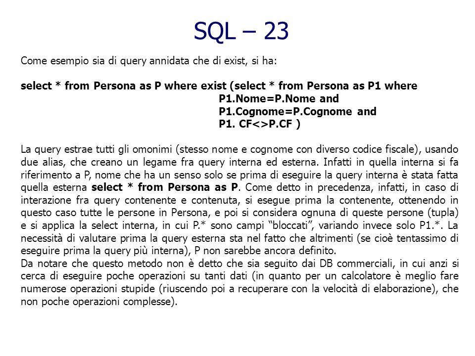 SQL – 22 Linterpretazione intuitiva delle query annidate è che prima venga effettuata la query più interna e successivamente quelle sempre più esterne