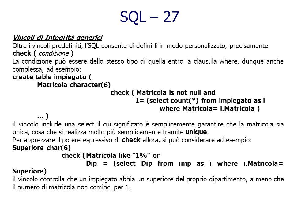 SQL – 26 Occorre prestare attenzione agli aggiornamenti, in quanto ad esempio, la sequenza: update Impiegato set Stipendio= Stipendio * 1.1 where Stip