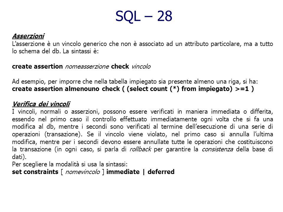 SQL – 27 Vincoli di Integrità generici Oltre i vincoli predefiniti, lSQL consente di definirli in modo personalizzato, precisamente: check ( condizion