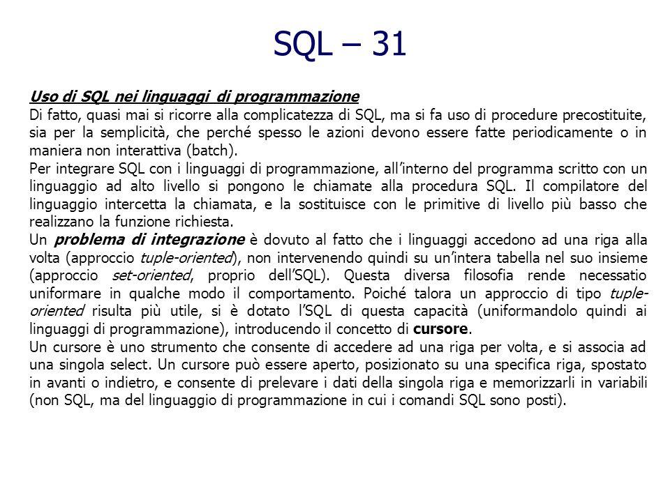 SQL – 30 Controllo dellaccesso SQL consente di assegnare e revocare privilegi (ossia la possibilità di legger, modificare, eliminare) agli utenti (ad