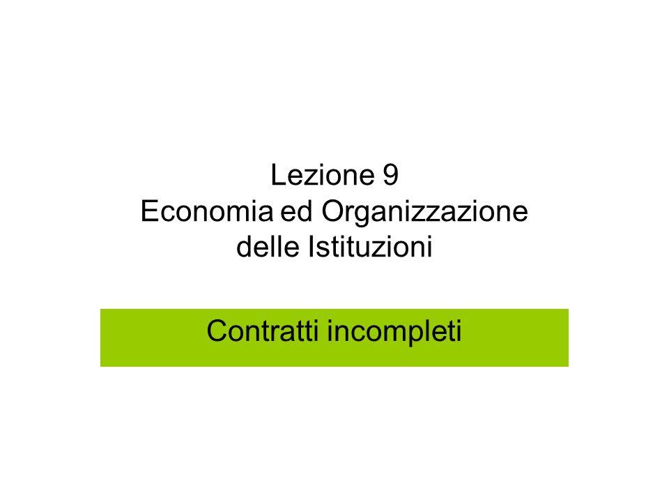 Lezione 9 Economia ed Organizzazione delle Istituzioni Contratti incompleti