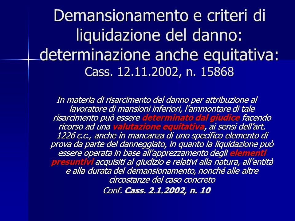 Demansionamento e criteri di liquidazione del danno: determinazione anche equitativa: Cass. 12.11.2002, n. 15868 In materia di risarcimento del danno