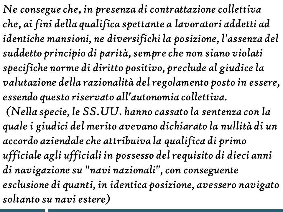 …smentita dalle SS.UU. (1993) Nel nostro ordinamento non è possibile individuare un principio che imponga la parità di trattamento tra lavoratori dipe