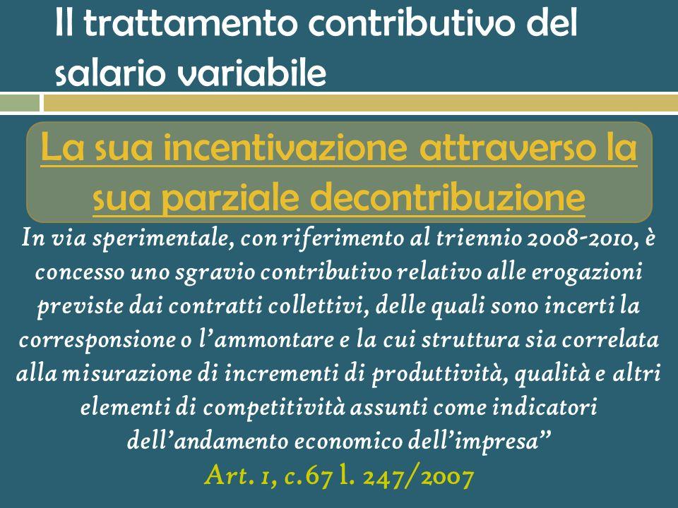 La retribuzione imponibile Dal 1997 coincide con la nozione di retribuzione valida a fini fiscali tutte le somme e i valori in genere, a qualunque tit