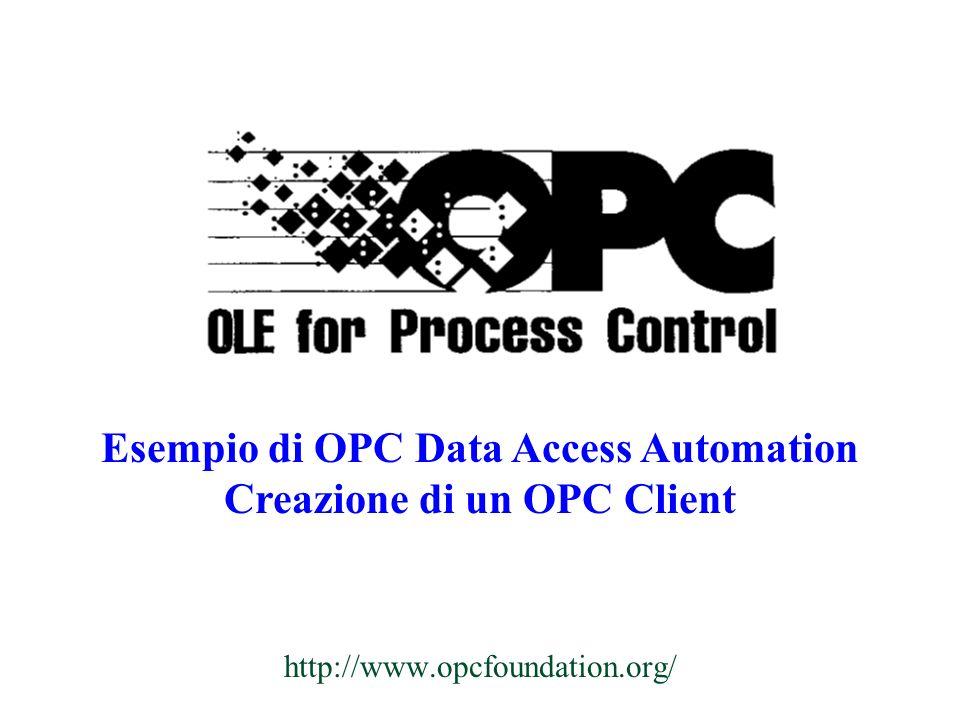 http://www.opcfoundation.org/ Esempio di OPC Data Access Automation Creazione di un OPC Client