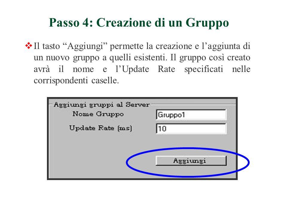 Il tasto Aggiungi permette la creazione e laggiunta di un nuovo gruppo a quelli esistenti. Il gruppo così creato avrà il nome e lUpdate Rate specifica