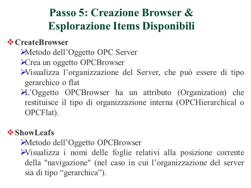 CreateBrowser Metodo dellOggetto OPC Server Crea un oggetto OPCBrowser Visualizza lorganizzazione del Server, che può essere di tipo gerarchico o flat