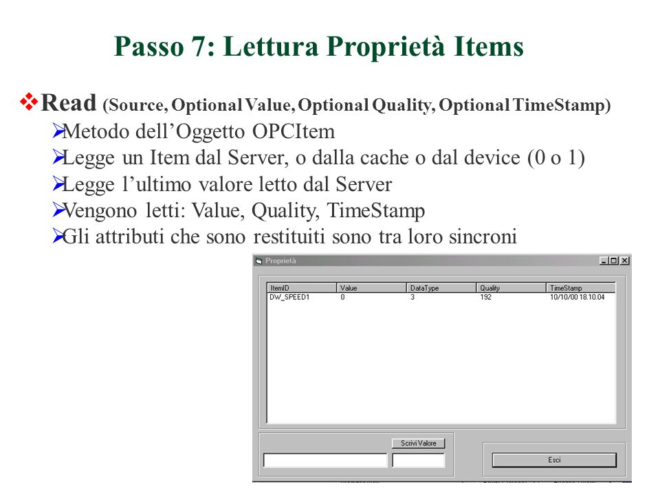 Read (Source, Optional Value, Optional Quality, Optional TimeStamp) Metodo dellOggetto OPCItem Legge un Item dal Server, o dalla cache o dal device (0