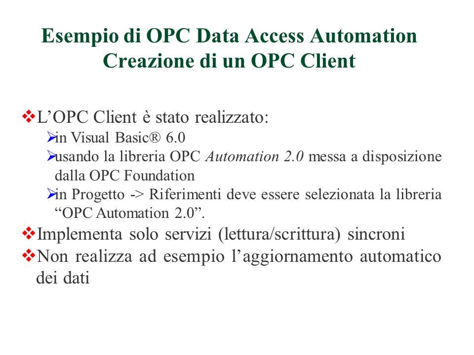 LOPC Client è stato realizzato: in Visual Basic® 6.0 usando la libreria OPC Automation 2.0 messa a disposizione dalla OPC Foundation in Progetto -> Ri