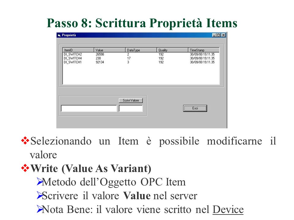 Selezionando un Item è possibile modificarne il valore Write (Value As Variant) Metodo dellOggetto OPC Item Scrivere il valore Value nel server Nota B