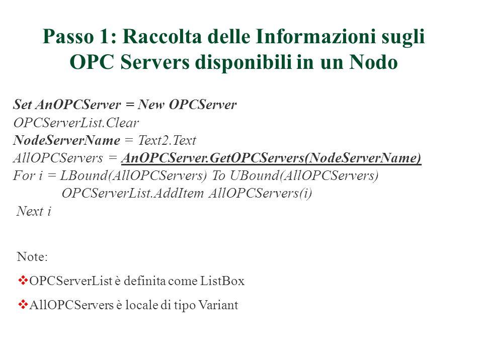 Passo 1: Raccolta delle Informazioni sugli OPC Servers disponibili in un Nodo Set AnOPCServer = New OPCServer OPCServerList.Clear NodeServerName = Tex