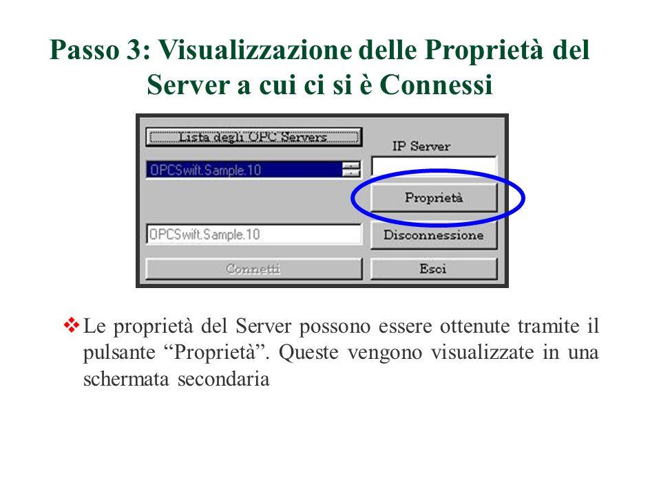 Le proprietà del Server possono essere ottenute tramite il pulsante Proprietà. Queste vengono visualizzate in una schermata secondaria Passo 3: Visual