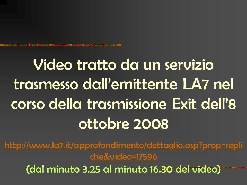 Video tratto da un servizio trasmesso dallemittente LA7 nel corso della trasmissione Exit dell8 ottobre 2008 http://www.la7.it/approfondimento/dettagl