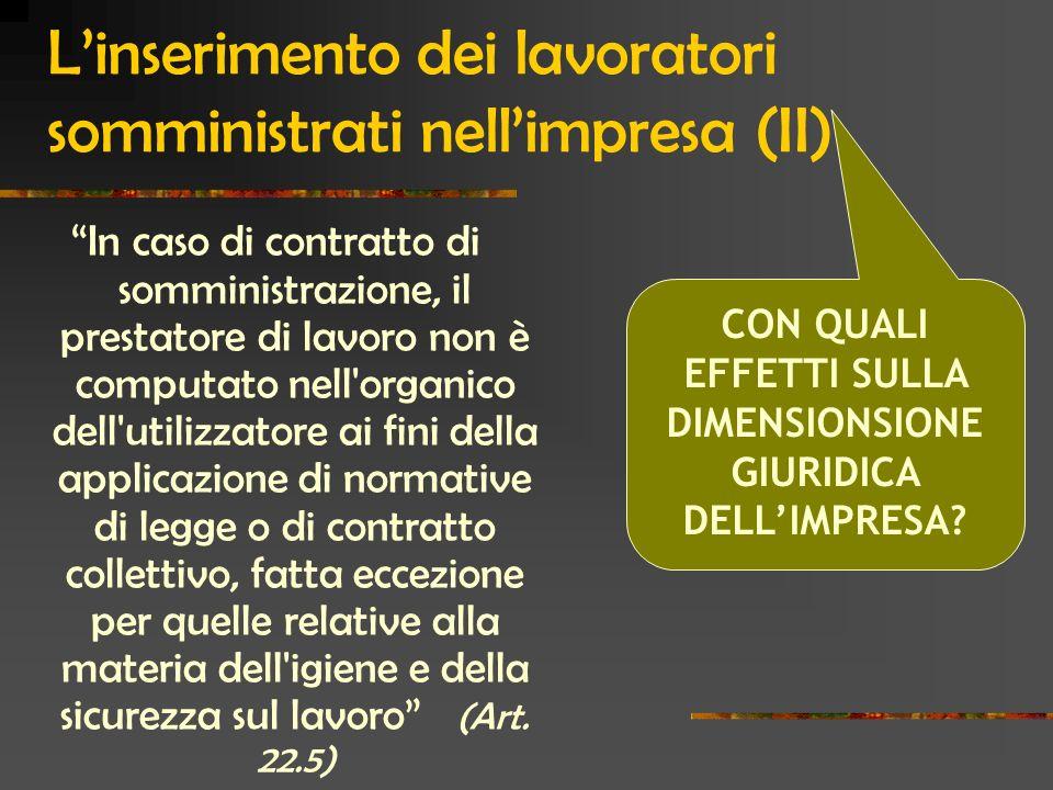 Linserimento dei lavoratori somministrati nellimpresa (II) In caso di contratto di somministrazione, il prestatore di lavoro non è computato nell'orga