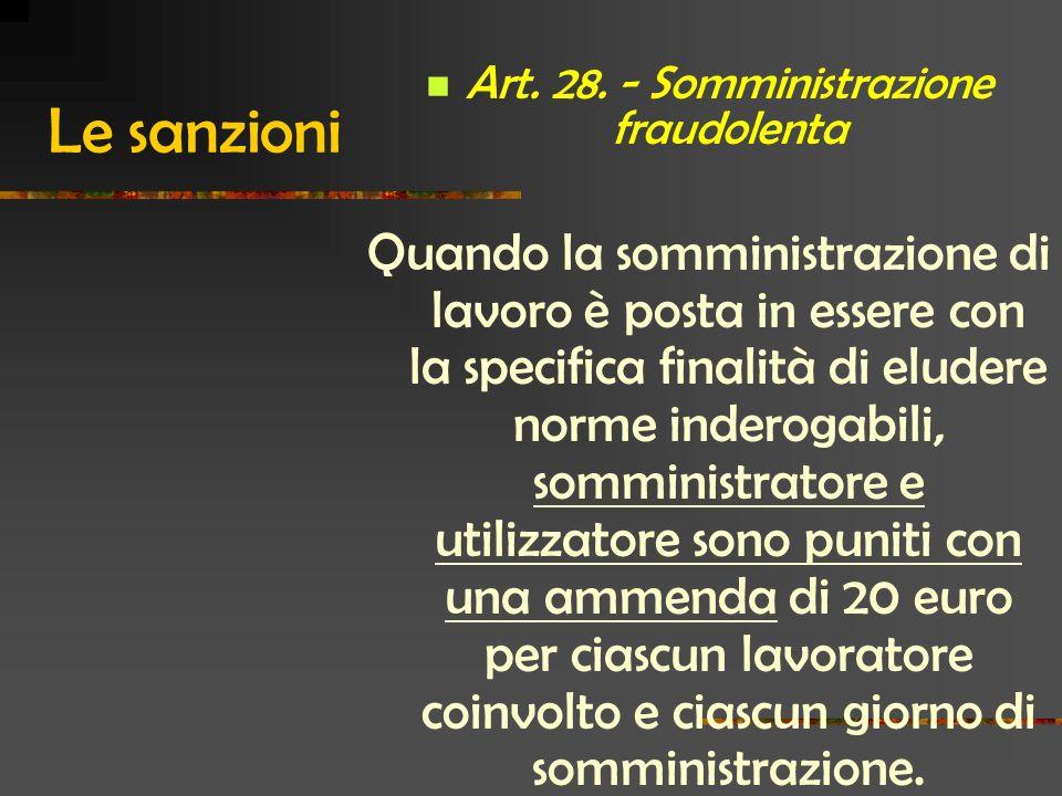 Le sanzioni Art. 28. - Somministrazione fraudolenta Quando la somministrazione di lavoro è posta in essere con la specifica finalità di eludere norme