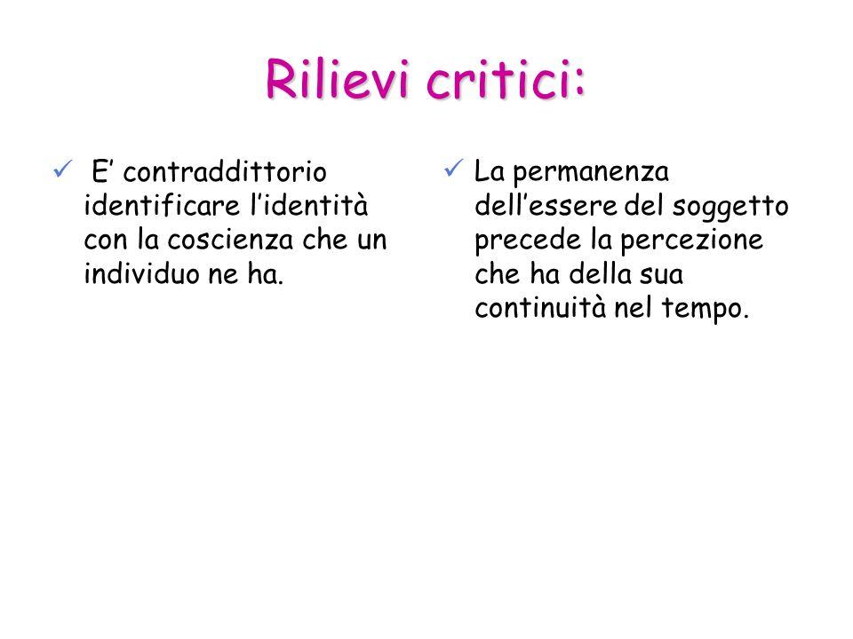 Rilievi critici: E contraddittorio identificare lidentità con la coscienza che un individuo ne ha. La permanenza dellessere del soggetto precede la pe