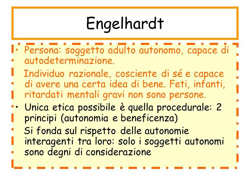 Engelhardt Persona: soggetto adulto autonomo, capace di autodeterminazione. Individuo razionale, cosciente di sé e capace di avere una certa idea di b