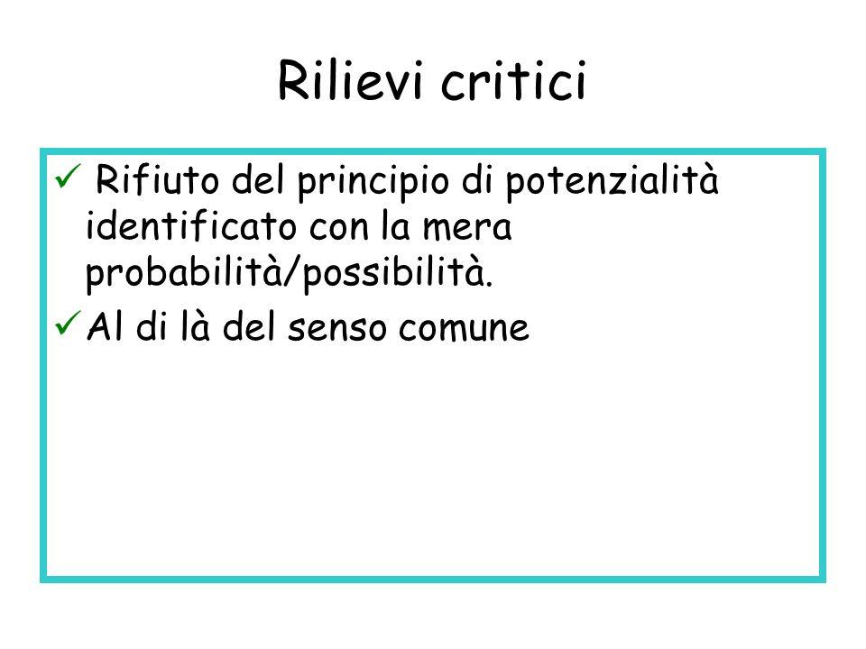 Rilievi critici Rifiuto del principio di potenzialità identificato con la mera probabilità/possibilità. Al di là del senso comune