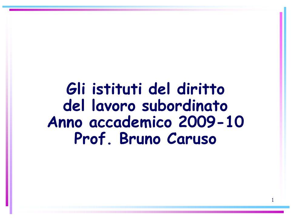 1 Gli istituti del diritto del lavoro subordinato Anno accademico 2009-10 Prof. Bruno Caruso