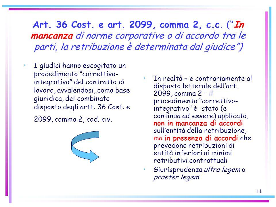 11 Art. 36 Cost. e art. 2099, comma 2, c.c. (In mancanza di norme corporative o di accordo tra le parti, la retribuzione è determinata dal giudice) I