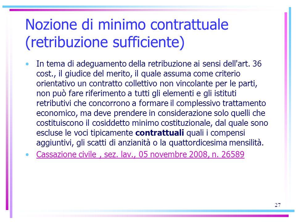 Nozione di minimo contrattuale (retribuzione sufficiente) In tema di adeguamento della retribuzione ai sensi dell'art. 36 cost., il giudice del merito