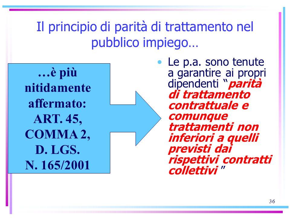 36 Il principio di parità di trattamento nel pubblico impiego… Le p.a. sono tenute a garantire ai propri dipendenti parità di trattamento contrattuale