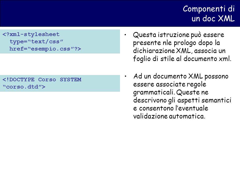 Componenti di un doc XML Questa istruzione può essere presente nle prologo dopo la dichiarazione XML, associa un foglio di stile al documento xml.