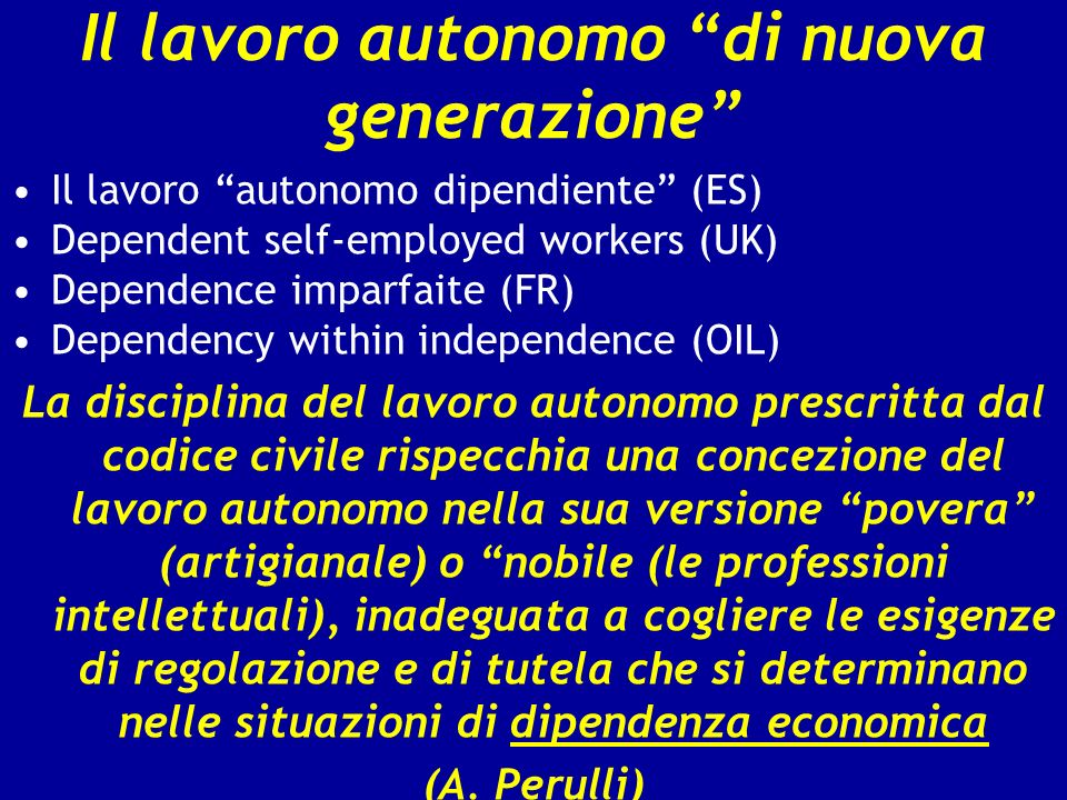 Il lavoro autonomo di nuova generazione Il lavoro autonomo dipendiente (ES) Dependent self-employed workers (UK) Dependence imparfaite (FR) Dependency