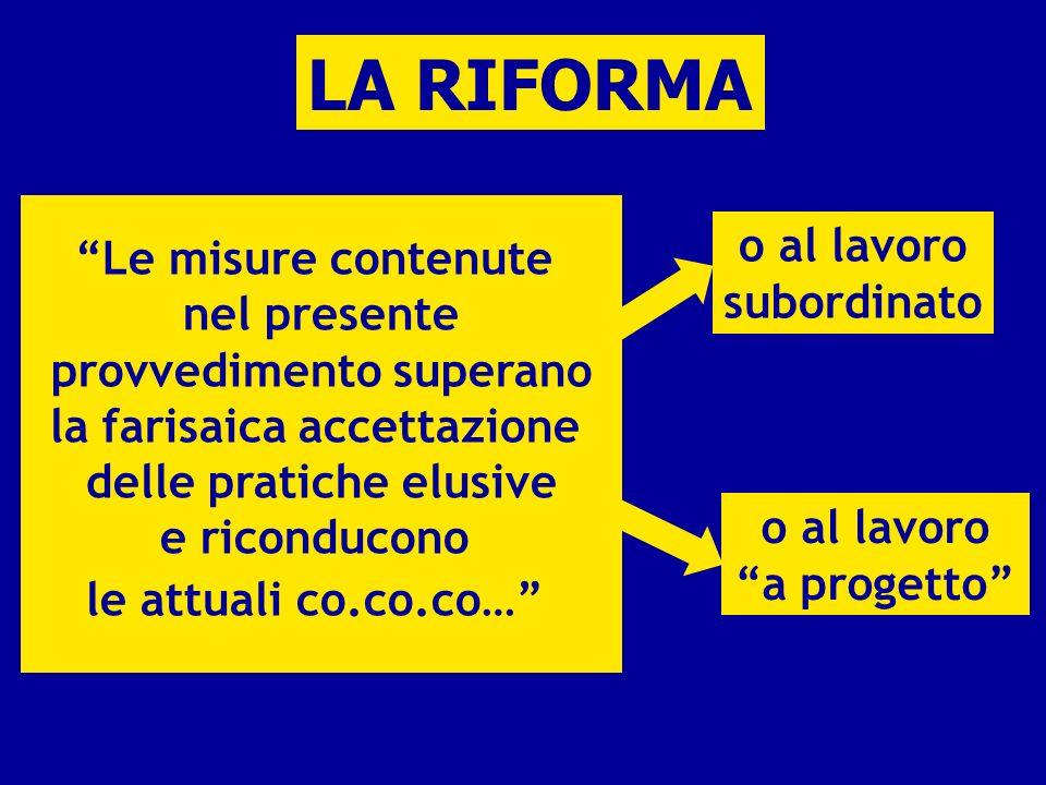 Le misure contenute nel presente provvedimento superano la farisaica accettazione delle pratiche elusive e riconducono le attuali co.co.co… o al lavor